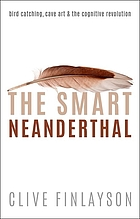 The smart Neanderthal : bird catching, cave art & the cognitive revolution