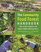 The community food forest handbook : how to plan, organize, and nurture edible gathering places