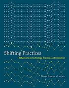 Shifting practices : reflections on technology, practice, andinnovation