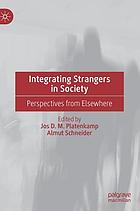 Integrating strangers in society : perspectives from elsewhere
