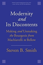 MODERNITY AND ITS DISCONTENTS : making and unmaking the bourgeois from machiavelli to bellow.