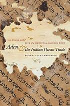 Aden & the Indian Ocean trade : 150 years in the life of a medieval Arabian port