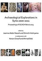 Archaeological explorations in Syria 2000-2011 : proceedings of ISCACH-Beirut 2015