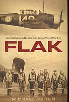 Flak : true stories from the men who flew in World War Two