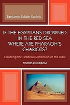 If the Egyptians drowned in the Red Sea where are pharaoh's chariots? : Exploring the historical dimension of the Bible