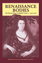 Renaissance bodies : the human figure in English culture : c.1540-1660