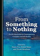 From something to nothing : Jewish mysticism in contemporary Canadian Jewish studies