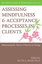 Assessing Mindfulness and Acceptance Processes in Clients : Illuminating the Theory and Practice of Change