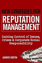 New strategies for reputation management : gaining control of issues, crises & corporate social responsibility