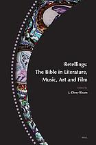 Retellings : the Bible in literature, music, art and film