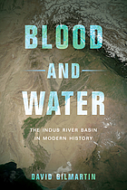 Blood and water : the Indus River Basin in modern history