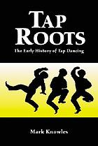 Tap roots : the early history of tap dancing