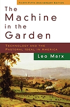 The machine in the garden : technology and the pastoral ideal in America
