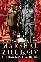 Marshal Zhukov : the man who beat Hitler