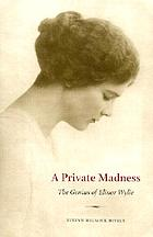 A private madness : the genius of Elinor Wylie