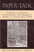 Paper talk : a history of libraries, print culture, and aboriginal peoples in Canada before 1960