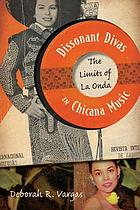Dissonant divas in chicana music : the limits of la onda