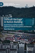 'Difficult heritage' in nation building : South Korea and post-conflict Japanese colonial occupation architecture