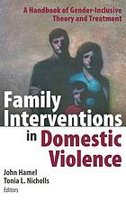 Family interventions in domestic violence : a handbook of gender-inclusive theory and treatment
