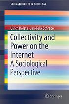 Collectivity and power on the internet : a sociological perspective