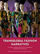 Transglobal fashion narratives : clothing communication, style statements and brand storytelling