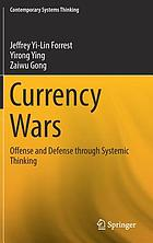 Currency wars : offense and defense through systemic thinking