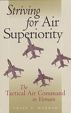 Striving for air superiority : the Tactical Air Command in Vietnam