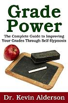Grade power : the complete guide to improving your grades through self-hypnosis