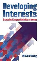 Developing interests : organizational change and the politics of advocacy