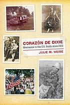 Corazón de Dixie Mexicanos in the U.S. South since 1910