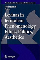 Levinas in Jerusalem : phenomenology, ethics, politics, aesthetics