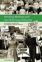 Working mothers and the child care dilemma : a history of British Columbia's social policy