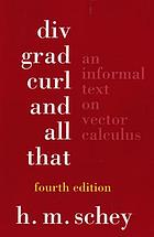 Div, grad, curl, and all that : an informal text on vector calculus