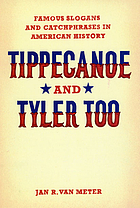 Tippecanoe and Tyler too : famous slogans and catchphrases in American history