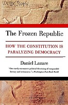 The frozen republic : how the Constitution is paralyzing democracy