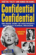 Confidential Confidential : the sordid story of Hollywood's notorious scandal magazine