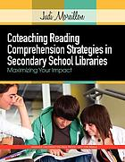 Coteaching Reading Comprehension Strategies in Secondary SchoolLibraries: Maximizing Your Impact.