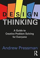 Design thinking : a guide to creative problem solving for everyone