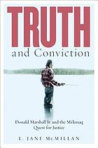 Truth and conviction : Donald Marshall Jr. and the Mi'kmaw quest for justice