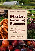 Market farming success : the business of growing and selling local food