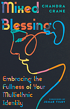 Book cove for Mixed Blessing: Embracing the fullness of your multiethnic identity by Chandra Crane