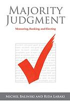 Majority judgment : measuring, ranking, and electing