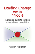 Leading change from the middle : a practical guide to building extraordinary capabilities