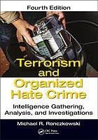 Terrorism and Organized Hate Crime : Intelligence Gathering, Analysis and Investigations, Fourth Edition.