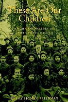 These Are Our Children : Jewish Orphanages in the United States, 1880-1925.
