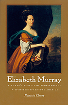 Elizabeth Murray : a woman's pursuit of independence in eighteenth-century America