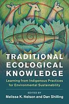 Traditional ecological knowledge : Learning from indigenous practices for environmental sustainability