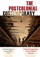 Postcolonial Contemporary : Political Imaginaries for the Global Present.