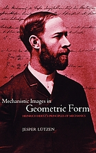 Mechanistic images in geometric form : Heinrich Hertz's Principles of mechanics