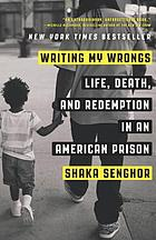 Writing my wrongs : life, death, and redemption in an American prison